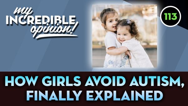 Ep 113- How Girls Avoid Autism, Finally Explained