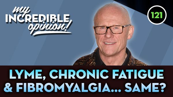 Ep 121- Are Lyme, Chronic Fatigue & Fibromyalgia the Same Disease?