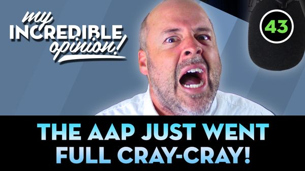Ep 43- The AAP just went full Cray-Cray!