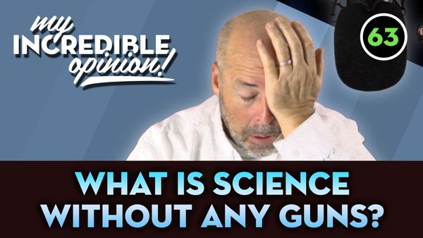 Ep 63- What's Science without any Guns?