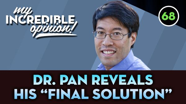 "Ep 68- Dr. Pan Reveals His ""Final Solution"""